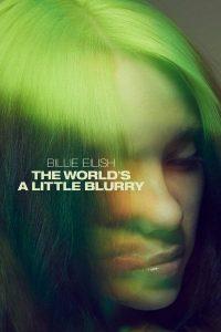 ดูสารคดี Billie Eilish The World's a Little Blurry (2021) บิลลี่ อายลิช