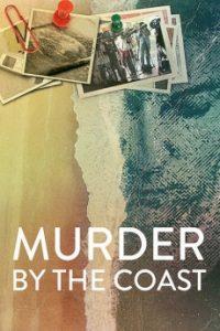 ดูสารคดี Murder by the Coast (2021) ฆาตกรรม ณ เมืองชายฝั่ง Netflix เต็มเรื่อง