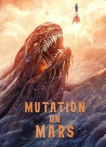 ดูหนังจีน Mutation On Mars (2021) ดาวอังคาร วิกฤตการณ์กลายพันธุ์